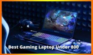 Best Gaming Laptop Under 800 2021