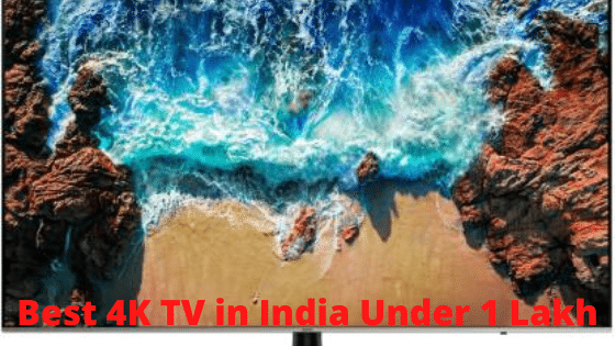 Best 4K TV in India Under 1 Lkah