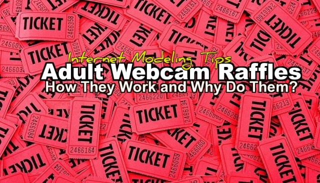 There's a growing phenomenon in adult webcams; raffle ticket shows.