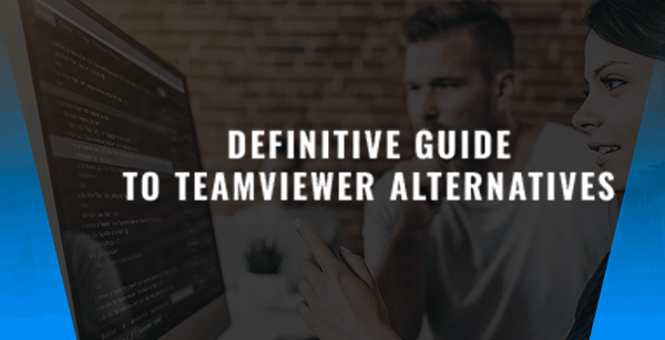 Definitive Guide to TeamViewer Alternatives