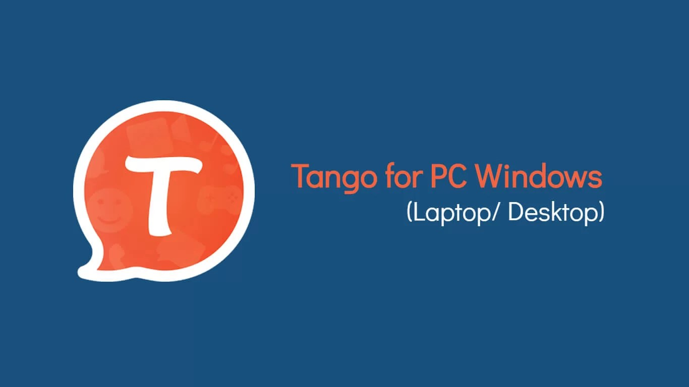 Tango for PC/ Laptop Windows XP, 7, 8/8.1,10 – 32/64 bit
