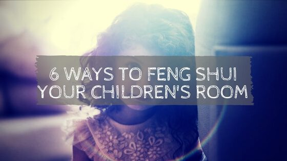 6 Ways to Feng Shui Your Children's Rooms