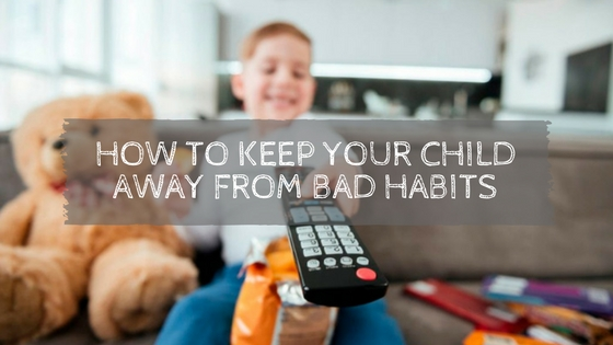 How to Keep Your Child Away from Bad Habits