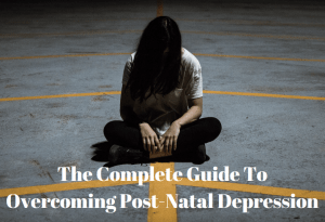 The Complete Guide to overcoming post natal depress