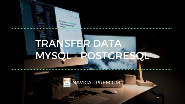 How to Transfer data from MySQL to PostgreSQL using Navicat Premium 12