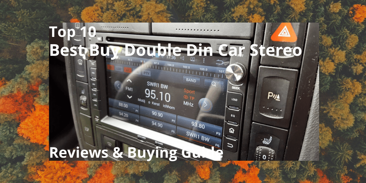 Top 10 Best Buy Double Din Car Stereo Reviews & Buying Guide