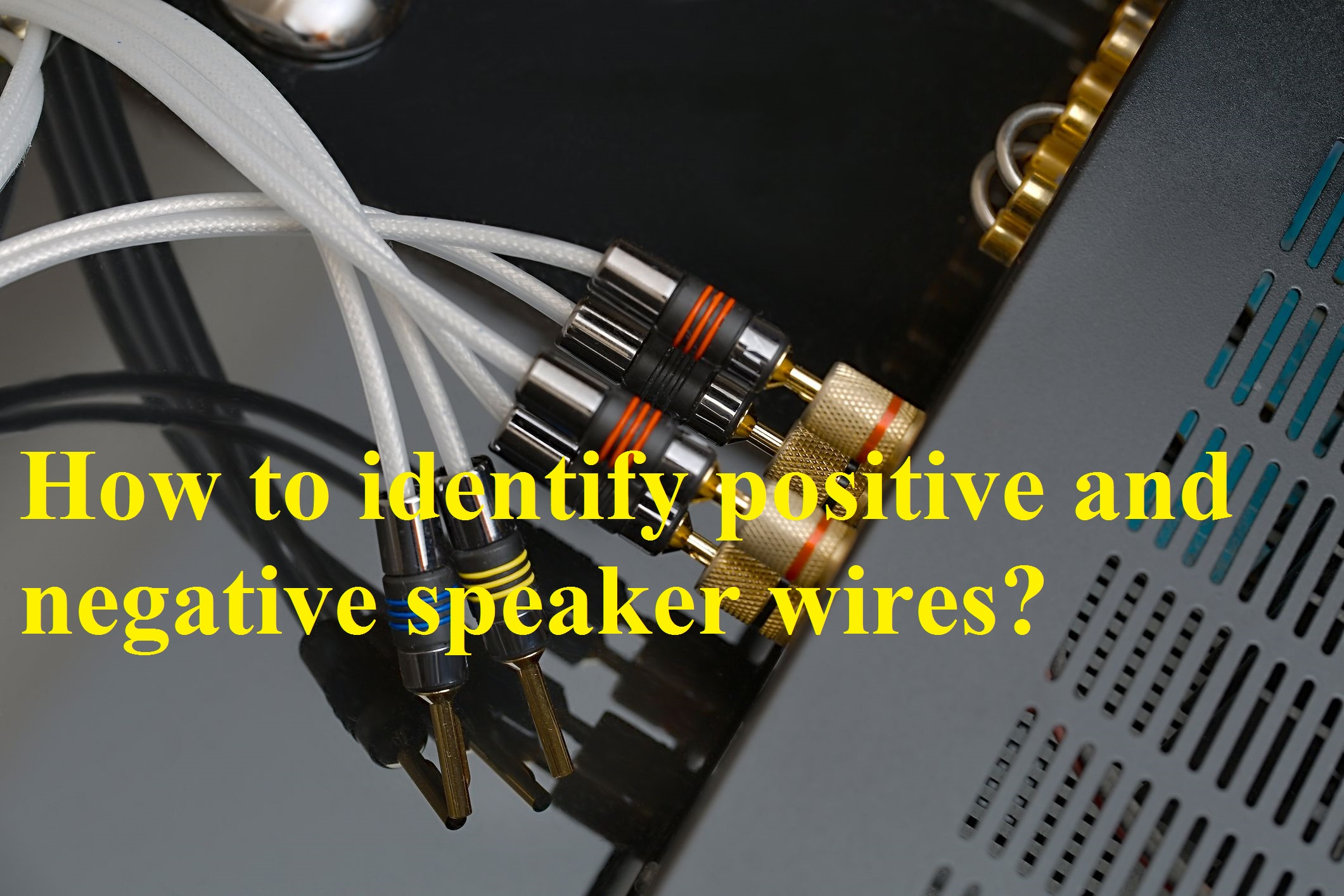 How to identify positive and negative speaker wires?