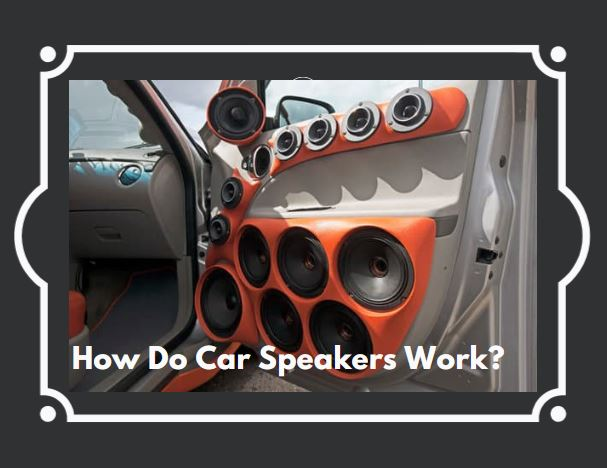How-Do-Car-Speakers-Work