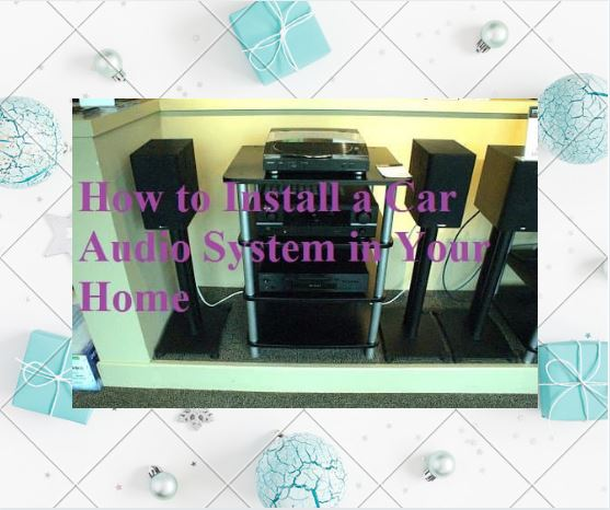 How-to-Install-a-Car-Audio-System-in-Your-Home