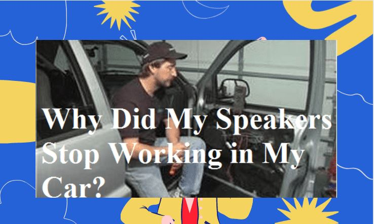 Why-Did-My-Speakers-Stop-Working-in-My-Car.