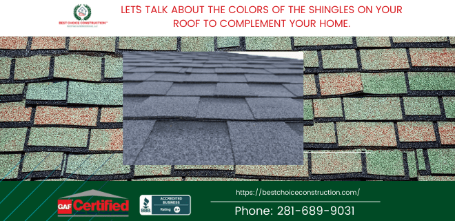 LET´S TALK ABOUT THE COLORS OF THE SHINGLES ON YOUR ROOF TO COMPLEMENT YOUR HOME.