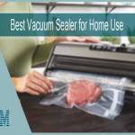 Top 6 Best Vacuum Sealer for Home Use in 2021
