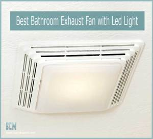 Reviews of Best Bathroom Exhaust Fan with Led Light and Heater