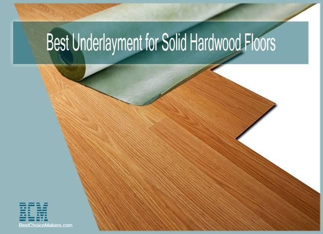 Best Underlayment For Solid Hardwood Floors
