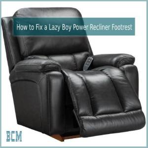 How to Fix a Lazy Boy Power Recliner Footrest