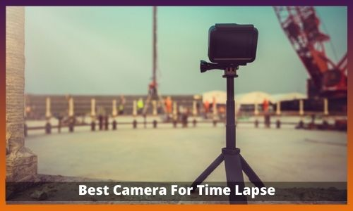 Best Camera For Time Lapse
