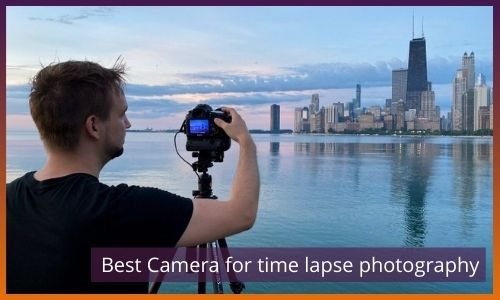 Best Camera for time lapse photography