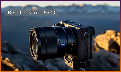 Best Lens for a6500
