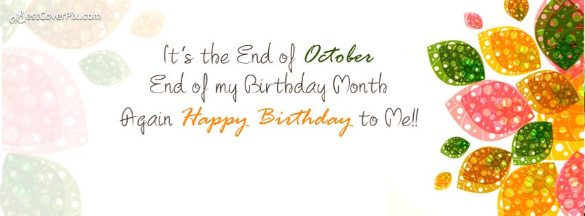 Its The End Of October Happy Birthday To Me Self
