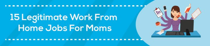 15 Legitimate Work at Home Jobs for Moms