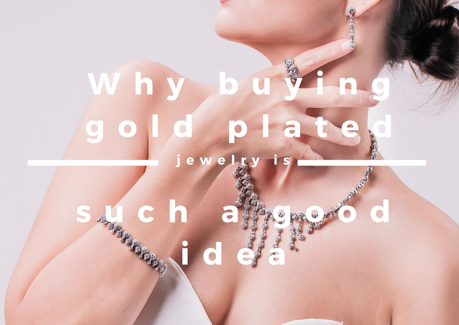 Why buying gold plated jewelry is such a good idea