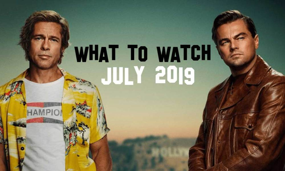 What to Watch: July 2019