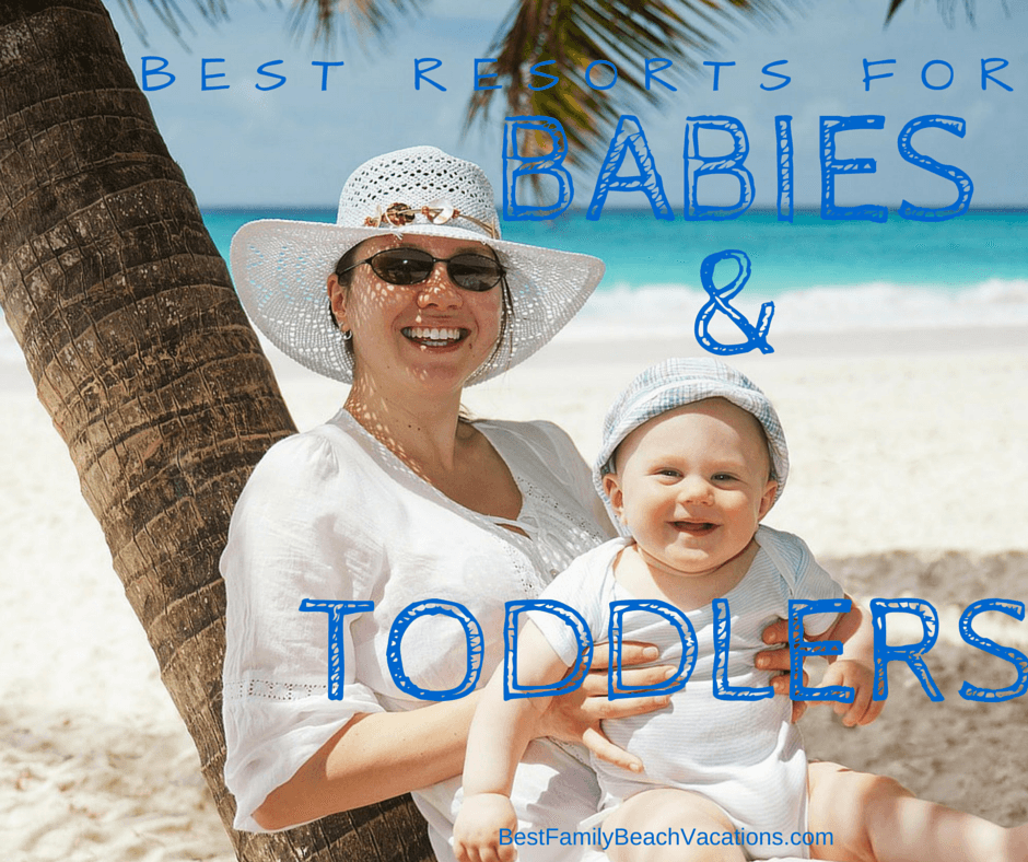 Best Resorts for Toddlers - Traveling with Baby - Recommended Resorts
