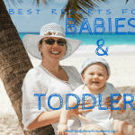 Best Resorts for Toddlers – Traveling with Baby – Recommended Resorts