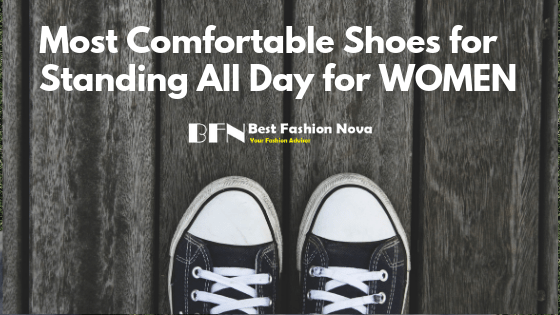 most comfortable shoes for standing all day for women