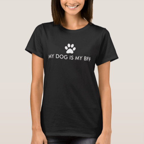 My Dog is My BFF Best Friend Forever T-Shirt