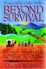 BEYOND SURVIVAL A GUIDE TO ABUNDANT LIFE HOMESCHOOLING By Diana Waring EXCELLENT