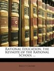 Rational Education the Keynote of the Rational School  by Bruce T Calvert