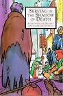 Serving in the Shadow of Death Laura Blakey Veritas Press 2000 Softcover