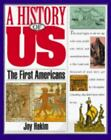 The First Americans A History of US Book 1 by Hakim Joy