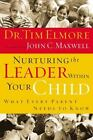 Nurturing the Leader Within Your Child  What Every Parent Needs to Know by