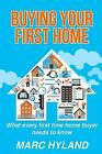 Buying Your First Home  What Every First Time Home Buyer Needs to Know by