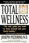 Total Wellness Improve Your Health by Understanding and Cooperating with Your B