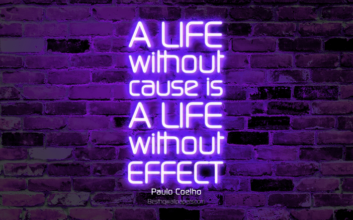 A life without cause is a life without effect, 4k, violet brick wall, Paulo Coelho Quotes, neon text, inspiration, Paulo Coelho, quotes about life