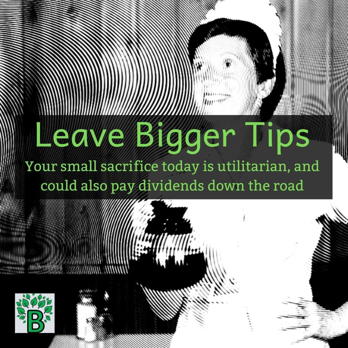 Leave bigger tips