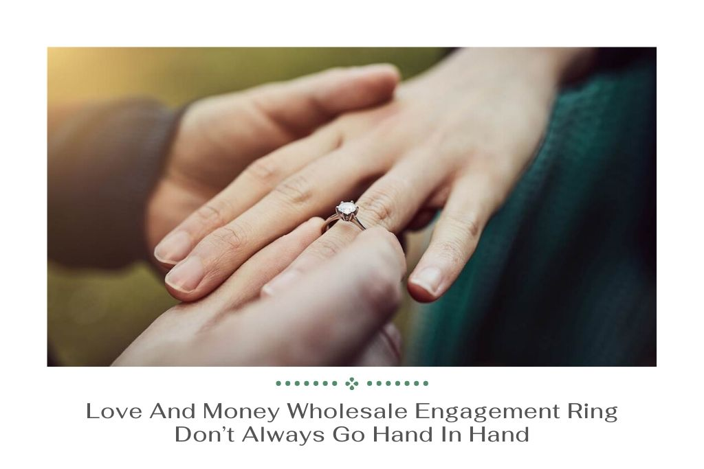 Love And Money Wholesale Engagement Ring Don't Always Go Hand In Hand