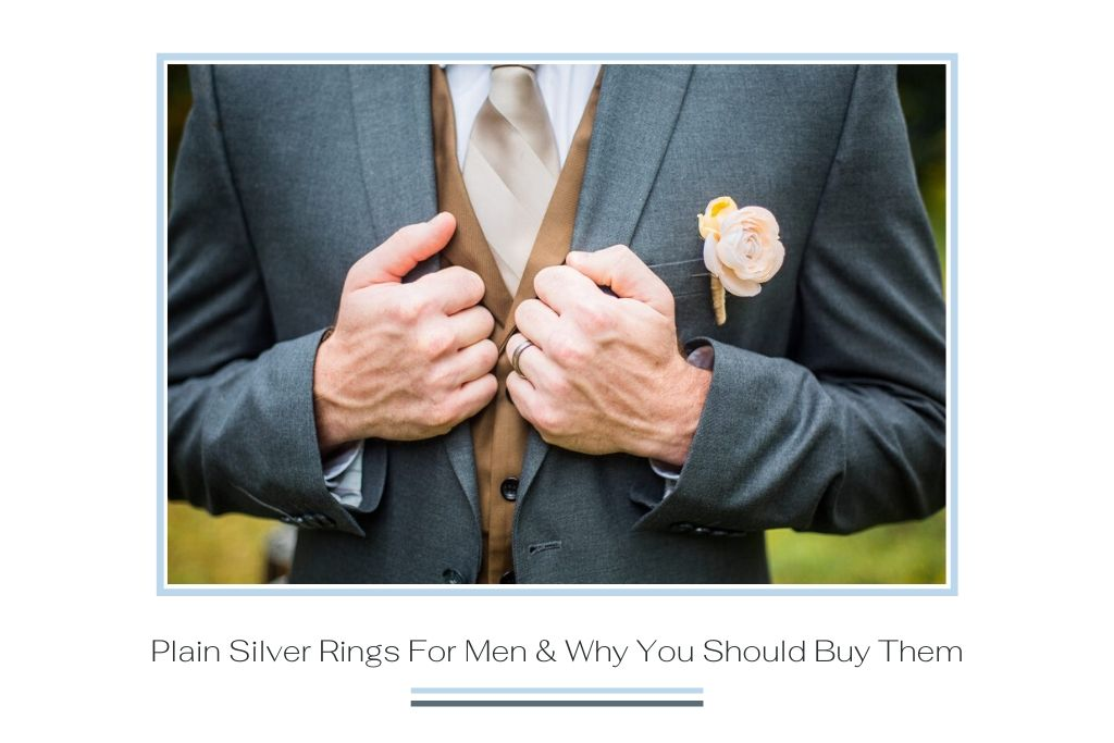 Plain Silver Rings For Men & Why You Should Buy Them
