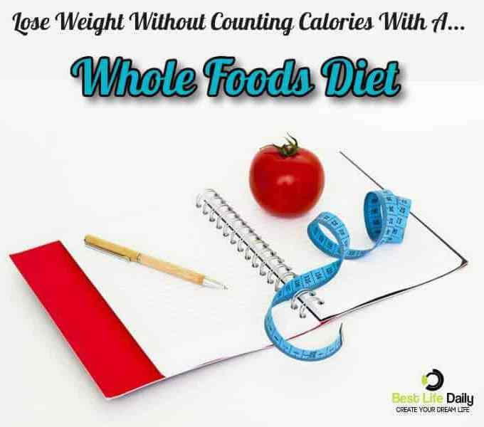 Lose Weight Without Counting Calories With A Whole Foods Diet