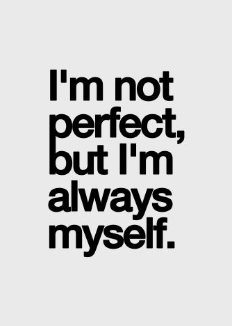 best love quotes - I\'m not perfect, but I\'m always myself ...