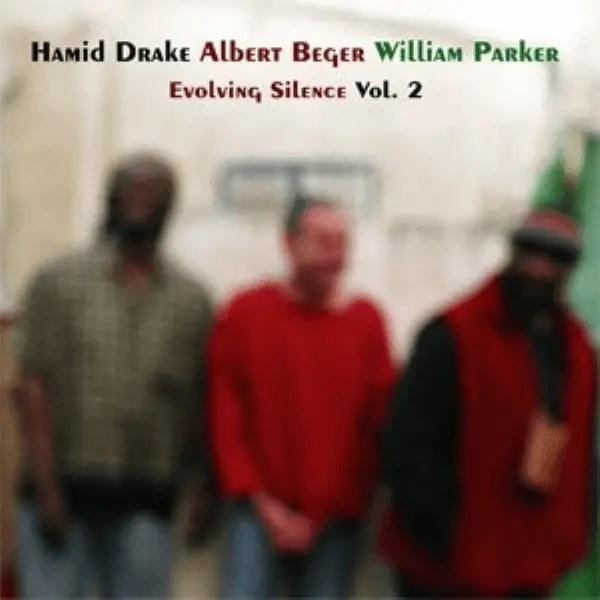 Hamid Drake, Albert Beger, William Parker - Evolving Silence Vol. 2