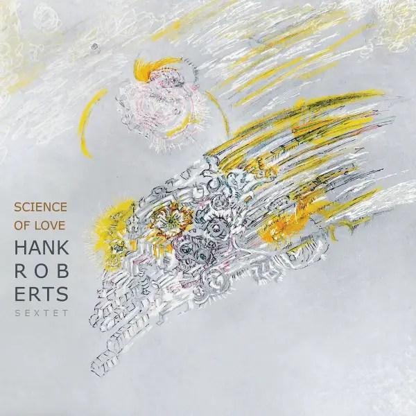 Hank Roberts Sextet - Science of Love