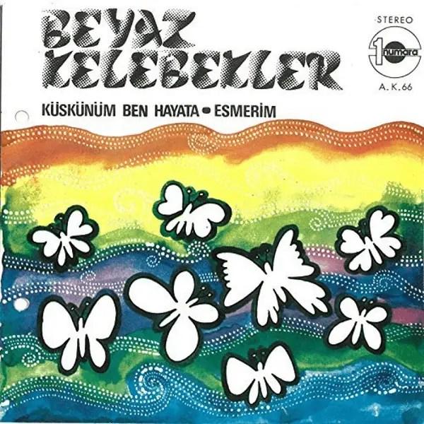 II.1b - Beyaz Kelebekler -- Küskünüm Ben Hayata & Esmerim