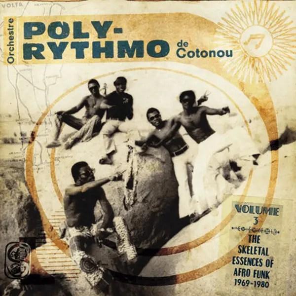 III.4 - Orchestre Poly-Rythmo De Cotonou -- The Skeletal Essences Of Afro Funk 1969-1980