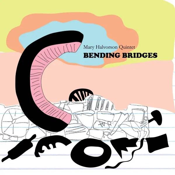 Mary Halvorson Quintet _Bending Bridges