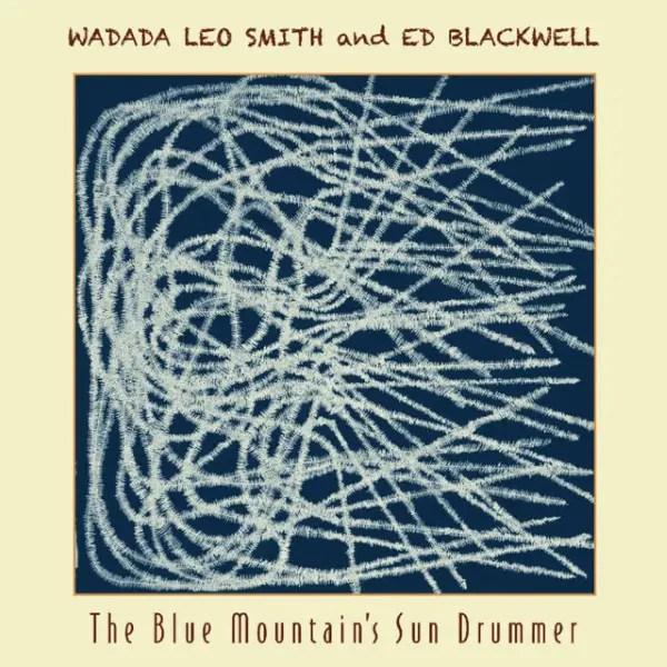 Wadada Leo Smith The Blue Mountain's Sun Drummer