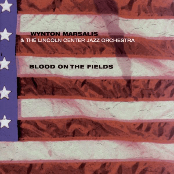 Wynton Marsalis & The Lincoln Center Jazz Orchestra - Blood On The Fields